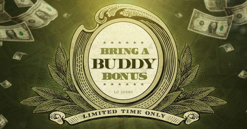 Bring a Buddy Bonus